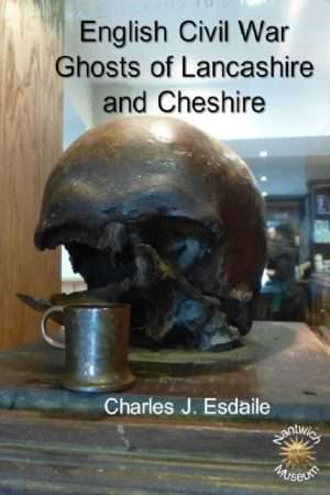 English Civil War Ghosts of Lancashire and Cheshire by Charles J Esdaile