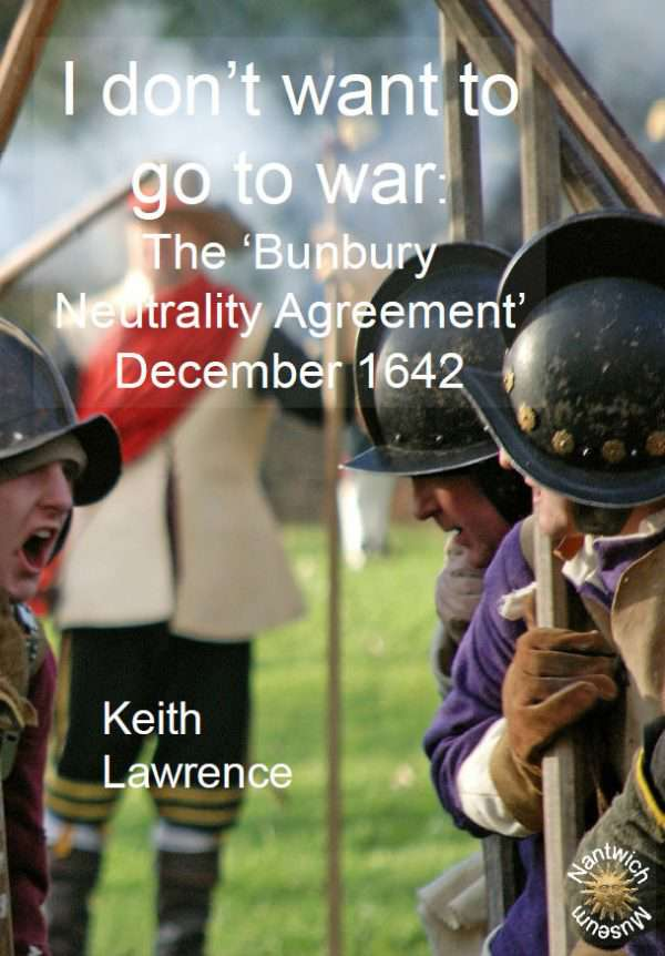 cover of booklet - I Don't Want To Go To War - The 'Bunbury Neutrality Agreement' December 1642